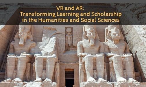 VR and AR: Transforming Learning and Scholarship in the Humanities and Social Sciences