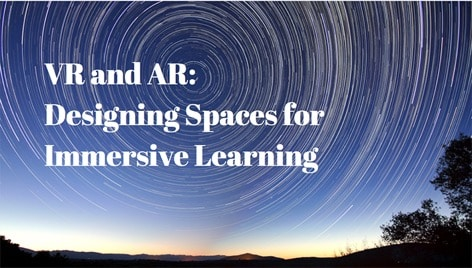 VR and AR: Designing Spaces for Immersive Learning