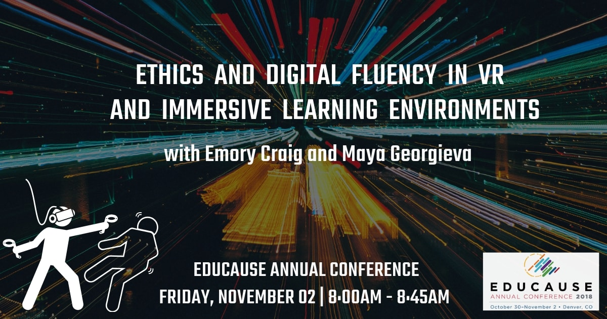 Ethics and Digital Fluency in VR and Immersive Learning Environments - a breakout session at EDUCAUSE 2018.