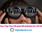 Our top ten VR and AR articles for 2018 on Digital Bodies. We covered AI, Art, Healthcare, Storytelling, VR developments and more.