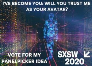 SXSW 2020 Proposal on how AI-driven Avatars will impact XR environments and social relationships.