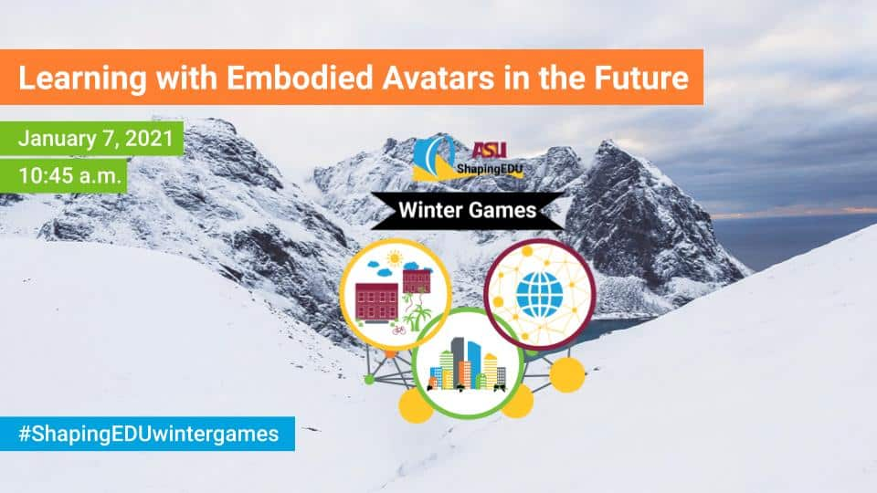 ShapingEDU Winter Games Break Out Session: Learning with Embodied Avatars in the Future.